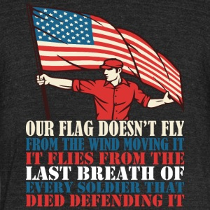 Our Flag Doesnt Fly Frm Wind Moving It America - Unisex Tri-Blend T-Shirt by American Apparel
