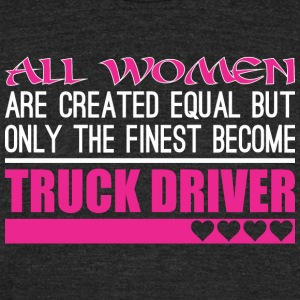 All Women Created Equal Finest Tow Truck Driver - Unisex Tri-Blend T-Shirt by American Apparel