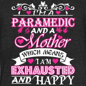 Paramedic Mother Which Means Exhausted & Happy - Unisex Tri-Blend T-Shirt by American Apparel