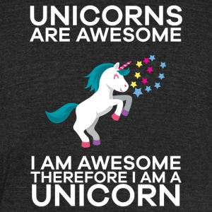 Unicorns Are Awesome Therefore I am A Unicorn - Unisex Tri-Blend T-Shirt by American Apparel