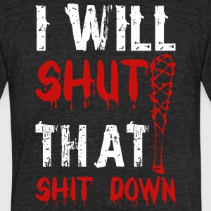 I Will Shut That Shit Down - Unisex Tri-Blend T-Shirt by American Apparel
