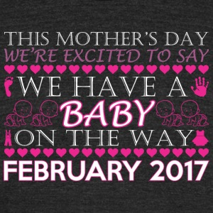 This Mothers Day We Have A Baby Way February 2017 - Unisex Tri-Blend T-Shirt by American Apparel