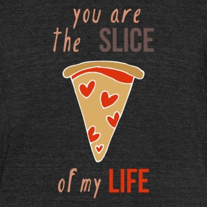 You Are The Slice Of My Life - Unisex Tri-Blend T-Shirt by American Apparel