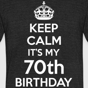 Keep Calm Its My 70th Birthday - Unisex Tri-Blend T-Shirt by American Apparel