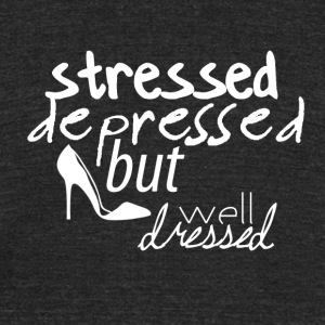 Stressed, depressed but well dressed - Unisex Tri-Blend T-Shirt by American Apparel