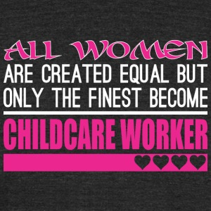 All Women Created Equal Finest Childcare Worker - Unisex Tri-Blend T-Shirt by American Apparel
