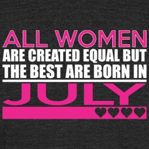All Women Are Created Equal Best Are Born In July - Unisex Tri-Blend T-Shirt by American Apparel