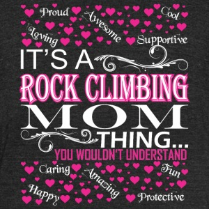 Its A Rock Climbing Mom Things Wouldnt Understand - Unisex Tri-Blend T-Shirt by American Apparel