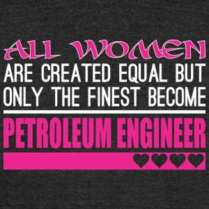 All Women Created Equal Finest Petroleum Engineer - Unisex Tri-Blend T-Shirt by American Apparel
