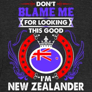 Dont Blame Me For Looking This Good Im New Zealand - Unisex Tri-Blend T-Shirt by American Apparel