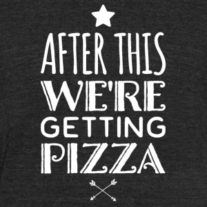 After this we're getting pizza - Unisex Tri-Blend T-Shirt by American Apparel