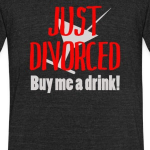 Just Divorced Buy me a drink - Unisex Tri-Blend T-Shirt by American Apparel