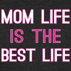 Mom Life Is The Best Life - Unisex Tri-Blend T-Shirt by American Apparel