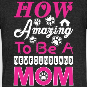 How Amazing To Be A Newfoundland Mom - Unisex Tri-Blend T-Shirt by American Apparel