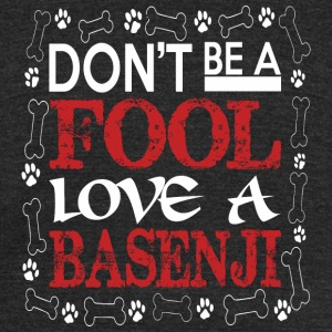 Dont Be A Fool Love A Basenji - Unisex Tri-Blend T-Shirt by American Apparel
