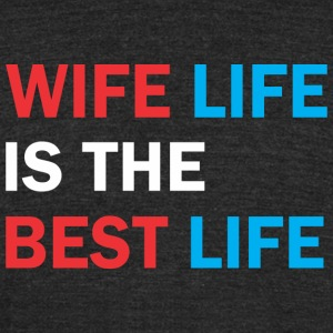 Wife Life Is The Best Life - Unisex Tri-Blend T-Shirt by American Apparel