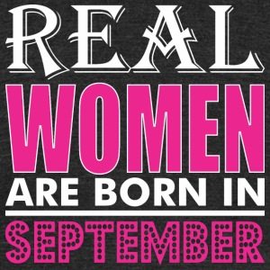 Real Women Are Born In September - Unisex Tri-Blend T-Shirt by American Apparel
