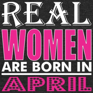 Real Women Are Born In April - Unisex Tri-Blend T-Shirt by American Apparel