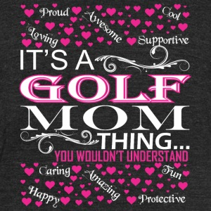 Its A Golf Mom Things You Wouldnt Understand - Unisex Tri-Blend T-Shirt by American Apparel