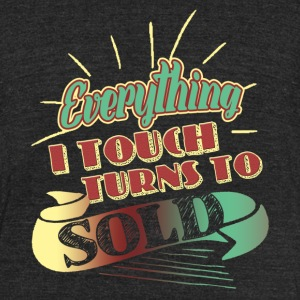Everything I Touch Turns To Sold Shirts - Unisex Tri-Blend T-Shirt by American Apparel