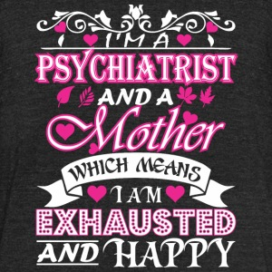 Psychiatrist Mother Which Means Exhausted & Happy - Unisex Tri-Blend T-Shirt by American Apparel