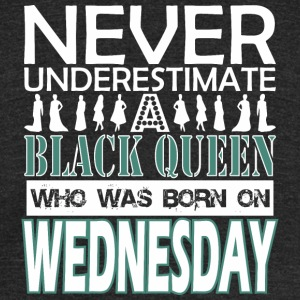 Never Underestimate Black Queen Was Born Wednesday - Unisex Tri-Blend T-Shirt by American Apparel