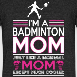 Im Badminton Mom Like Normal Mom Except Cooler - Unisex Tri-Blend T-Shirt by American Apparel