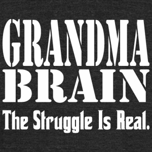 Grandma Brain The Struggle Is Real - Unisex Tri-Blend T-Shirt by American Apparel