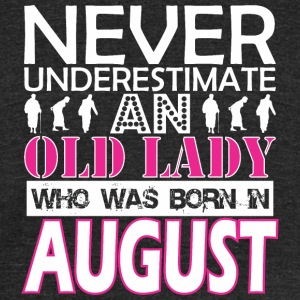 Never Underestimate An Old Lady Was Born In August - Unisex Tri-Blend T-Shirt by American Apparel