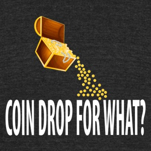 Coin Drop For What? - Unisex Tri-Blend T-Shirt by American Apparel