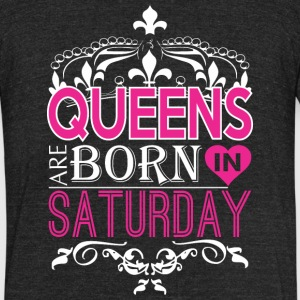 Queens Are Born In Saturday Happy Mothers Day - Unisex Tri-Blend T-Shirt by American Apparel