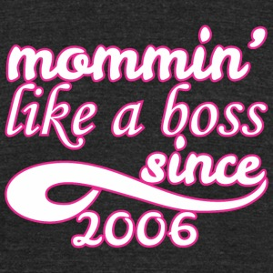 Mommin Like A Boss Since 2006 Happy Mothers Day - Unisex Tri-Blend T-Shirt by American Apparel