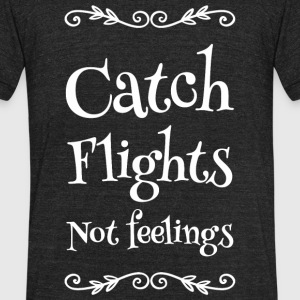 Flight - Catch Flights Not Feelings - Unisex Tri-Blend T-Shirt by American Apparel