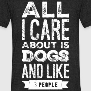 Dog lover - All I Care About Is My Dog And Like - Unisex Tri-Blend T-Shirt by American Apparel