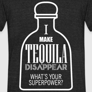 TEQUILA - I MAKE TEQUILA DISAPPEAR WHAT'S YOUR S - Unisex Tri-Blend T-Shirt by American Apparel