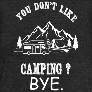 Camping - You Don't Like Camping? Bye - Unisex Tri-Blend T-Shirt by American Apparel