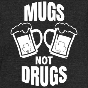 Drinking - Mugs Not Drugs! St Patricks Day Irish - Unisex Tri-Blend T-Shirt by American Apparel