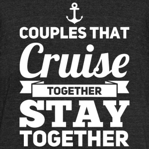 Cruise lover - Couples Cruise Stay Together - Unisex Tri-Blend T-Shirt by American Apparel