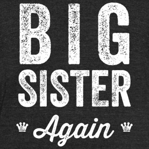 Sister - Big Sister Again - Unisex Tri-Blend T-Shirt by American Apparel