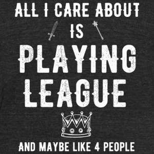 League - All i care about is playing league and - Unisex Tri-Blend T-Shirt by American Apparel
