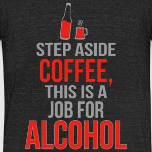 Alcohol - Step Aside Coffee This Is A Job For Al - Unisex Tri-Blend T-Shirt by American Apparel