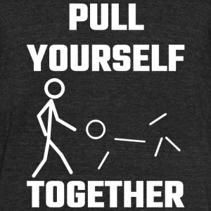 Yourself - Pull Yourself Together - Unisex Tri-Blend T-Shirt by American Apparel