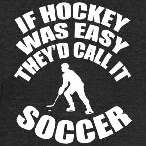 Hockey - if hockey was easy they'd call it socce - Unisex Tri-Blend T-Shirt by American Apparel