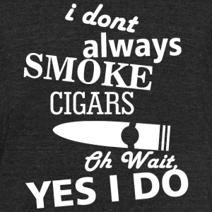 SMOKE - I DONT ALWAYS SMOKE CIGARS OH WAIT YES I - Unisex Tri-Blend T-Shirt by American Apparel