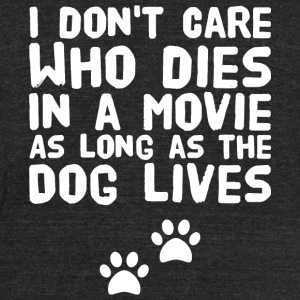 Dog lover - I Dont Care Who Dies In A Movie As L - Unisex Tri-Blend T-Shirt by American Apparel