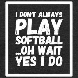 Softball - I Don't Always Play Softball ...Oh Wa - Unisex Tri-Blend T-Shirt by American Apparel
