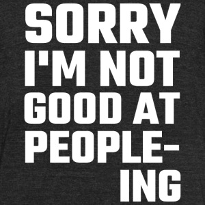 Antisocial - Sorry I'm Not Good At People-ing - Unisex Tri-Blend T-Shirt by American Apparel