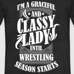 Wrestling - I'm Graceful And Classy Lady Until W - Unisex Tri-Blend T-Shirt by American Apparel