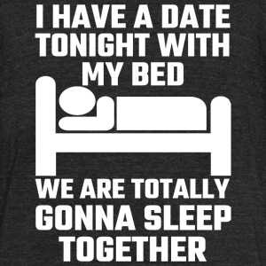 Sleep - I Have A Date Tonight With My Bed - Unisex Tri-Blend T-Shirt by American Apparel