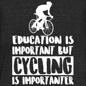 Cycling - Education Is Important But Cycling Is - Unisex Tri-Blend T-Shirt by American Apparel